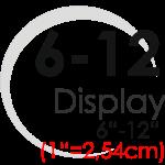 "Displays 6""-12"" (1""=2,54cm)"